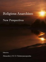 Religious Anarchism: New Perspectives - Alexandre Christoyannopoulos
