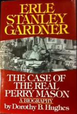 Erle Stanley Gardner: The Case of the Real Perry Mason - Dorothy B. Hughes