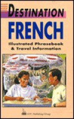Destination French: Illustrated Phrasebook and Travel Information - Passport Books, Mike Buckby