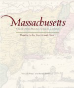 Massachusetts: Mapping the Bay State through History: Rare and Unusual Maps from the Library of Congress - Vincent Virga, Dan Spinella