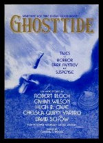 Ghosttide: Tales Of Horror, Dark Fantasy, Suspense - Claudia O'Keefe, Kristine Kathryn Rusch, William Browning Spencer, Tavish MacMinn, Barb Hendee, David J. Schow, Keelin Cole, Dave Smeds, S.A. Stolnack, Dean Wesley Smith, Chelsea Quinn Yarbro, Susan Palwick, Hugh B. Cave, Kathryn Ptacek, Gahan Wilson, Janna Silverstein,