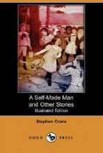 A Self-Made Man and Other Stories (Illustrated Edition) (Dodo Press) - Stephen Crane, Peter Newell