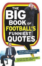 The Big Book Of Football's Funniest Quotes - Iain Spragg, Adrian Clarke, Stuart Reeves, Peter Shilton