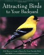 Attracting Birds to Your Backyard: 536 Ways to Create a Haven for Your Favorite Birds (Rodale Organic Gardening Books) - Sally Roth