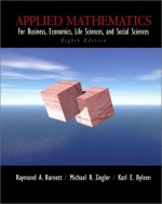 Applied Mathematics for Business, Economics, Life Sciences and Social Sciences - Raymond A. Barnett, Michael R. Ziegler, Karl E. Byleen