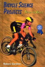 Bicycle Science Projects: Physics on Wheels - Robert Gardner