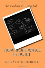 How Software is Built (Quality Software) (Volume 1) - Gerald M. Weinberg