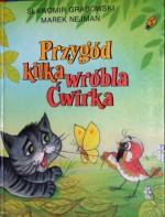 Przygód kilka Wróbla Ćwirka - Sławomir Grabowski, Marek Nejman