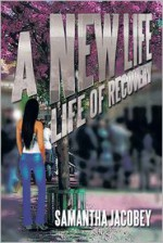 A New Life: Life of Recovery - Samantha Jacobey