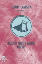 Das ist nicht wahr, oder?: Roman (German Edition) - Jenny Lawson, Wolfram Ströle