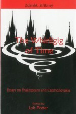 The Whirligig of Time: Essays on Shakespeare and Czechoslovakia - Str, Lois Potter