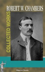 Collected Works of Robert W. Chambers - Robert W. Chambers