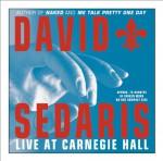 David Sedaris: Live at Carnegie Hall/Live for Your Listening Pleasure (Audio CD) - David Sedaris