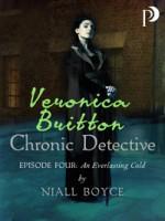 Veronica Britton: Chronic Detective: Episode Four: An Everlasting Cold - Niall Boyce