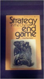 Strategy in the Chess Endgame - Fred Reinfeld