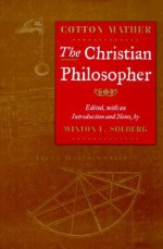 The Christian Philosopher - Cotton Mather, Cotton Mather