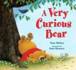 A Very Curious Bear - Tony Mitton, Paul Howard, Paul Howard