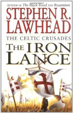 The Iron Lance - Stephen R. Lawhead