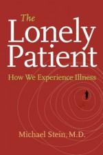 The Lonely Patient: How We Experience Illness - Michael Stein