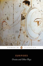 Orestes and Other Plays (Penguin Classics) - Euripides, Philip Vellacott