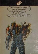 Bogowie naszej planety - Ewa Szymańska, Aleksandra Szarłat