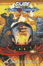 G.I. JOE: Complete Cobra Command - Mike Costa, S.L. Gallant, Will Rosado, Chuck Dixon, Alex Cal, Antonio Fuso, Beni Lobel