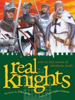 Real Knights - Christopher Gravett, John James