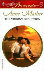 The Virgin's Seduction (Harlequin Presents, #2519) - Anne Mather