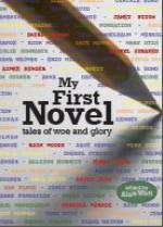 My First Novel - Alan Watt, Aimee Bender, Allison Burnett, Anna David, Cheryl Strayed, Cynthia Bond, Dan Fante, Dave Newman, David L. Ulin, Diana Wagman, Dinah Lenney, Eric Miles Williamson, Janet Fitch, Jerry Stahl, John Dufresne, Jordanna Fraiberg, Larry Fondation, Leslie Schwartz, Mary
