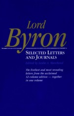 Lord Byron: Selected Letters and Journals, - George Gordon Byron, Leslie A. Marchand