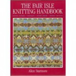 The Fair Isle Knitting Handbook - Alice Starmore