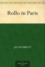 Rollo in Paris - Jacob Abbott