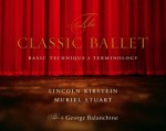 The Classic Ballet: Basic Technique and Terminology - Lincoln Kirstein, Muriel Stuart, George Balanchine