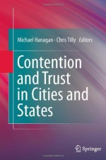 Contention and Trust in Cities and States - Michael Hanagan, Chris Tilly