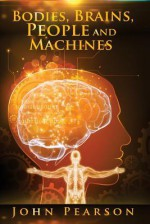 Bodies, Brains, People and Machines - John Pearson