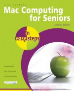 Mac Computing for Seniors in Easy Steps: Updated to Cover Mac OS X Lion - Nick Vandome