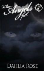 When Angels Fall - Dahlia Rose
