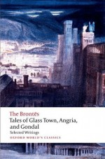 Tales of Glass Town, Angria, and Gondal: Selected Early Writings (Oxford World's Classics) - The Brontxebs, Christine Alexander