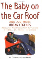 Baby on the Car Roof and 222 Other Urban Legends: Absolutely True Stories That Happened to a Friend of a Friend of a Friend - Thomas J. Craughwell