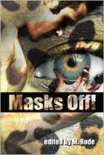 Masks Off! - BA Tortuga, Sean Michael, Rob Rosen, M. Rode, Elizabeth L. Brooks, Missouri Dalton, Katherine Halle, Charlie Cochet