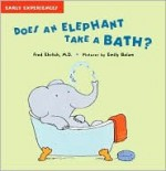 Does An Elephant Take a Bath?: Early Experiences - Fred Ehrlich, Emily Bolam