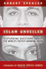 Islam Unveiled: Disturbing Questions about the World's Fastest-Growing Faith - Robert Spencer, David Pryce-Jones