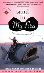 Sand in My Bra and Other Misadventures: Funny Women Write from the Road (Travelers' Tales Guides) - Jennifer L. Leo, Jessica Maxwell
