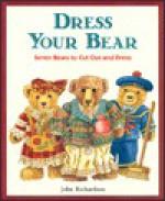 Dress Your Bear: Seven Bears To Cut Out And Dress - John Richardson