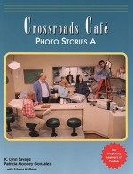 Crossroads Cafe Photo Stories A: English Learning Program - K. Lynn Savage