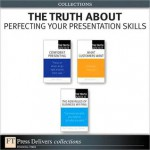 The Truth About Perfecting Your Presentation Skills (Collection) - James O'Rourke, Michael R. Solomon, Natalie Canavor, Claire Meirowitz