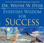Everyday Wisdom for Success - Wayne W. Dyer