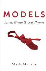 Models: Attract Women Through Honesty - Mark Manson