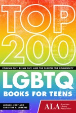 Top 200 LGBTQ Books for Teens: Coming Out, Being Out and the Search for Community - Michael Cart