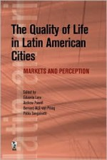 The Quality of Life in Latin American Cities: Markets and Perception - Eduardo Lora, Andrew Powell, Bernard van Praag, Pablo Sanguinetti